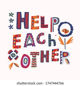 Help each other motivation note card. Stay positive and support  together greeting letter. Outreach hopeful kindness hand drawn collage lettering.