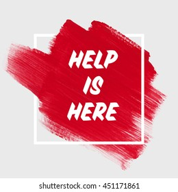 Help is here text sign over brush art paint abstract texture background acrylic stroke vector illustration.