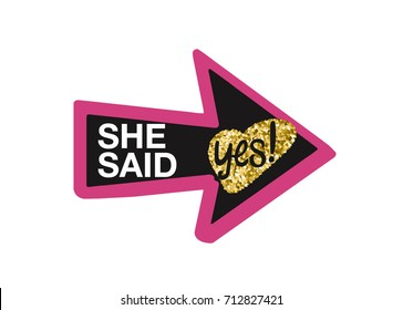 Hen Party Bachelorette vector element for cards, t-shirts, stickers, invitations. Arrow sign with text she said yes black, pink and golden glitter.