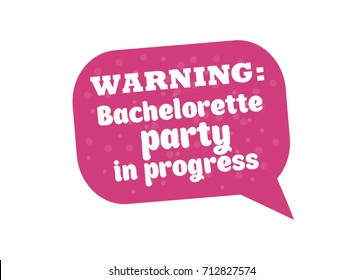 Hen Party Bachelorette vector element for cards, t-shirts, stickers, invitations. Pink sign with text Warning party in progress speach bubble shape .