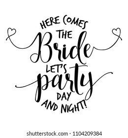 Here comes the Bride let's party... - Hand lettering typography text in vector eps. Hand letter script wedding sign catch word art design. For scrap booking, posters, textiles, gifts, wedding sets.