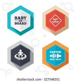 Hexagon buttons. Baby on board icons. Infant caution signs. Fasten seat belt symbol. Labels with shadow. Vector