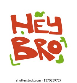 Hey bro hand drawn red flat lettering with green spots. Slang handwritten phrase. Slogan, quote sketch typography. Vector cartoon inscription. Poster, t-shirt, print, label, sticker design
