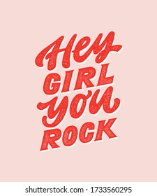 Hey girl you rock - handdrawn girly motivational quote. Feminism girl boss quote made in vector. Woman inspirational positive slogan. Inscription for t shirts, posters, cards. Trendy female pink