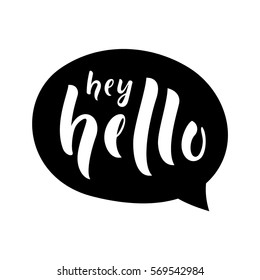 Hey Hello message / text. Graphic welcome / introduction / greeting quote bubble. Hand drawn chalkboard design. Hello idea balloon. Vector illustration.
