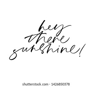 Hey there sunshine cute handwritten cursive black lettering. Positive quote calligraphy isolated on white background. Lyrics phrase t shirt print, poster inspirational design element