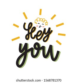 Hey, You hand drawn doodles inscription. Slang greeting phrase with cartoon face character. Teenagers informal expression. T-shirt or mug print, postcard message.
