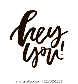 Hey you - typographic quote made in vector.