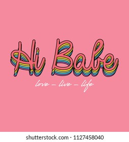 hi babe colorful modern Fashion Slogan for T-shirt and apparels graphic vector Print.