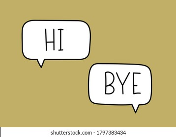 Hi bye inscription. Handwritten lettering illustration. Black vector text in speech bubble. Simple outline marker style. Imitation of conversation.