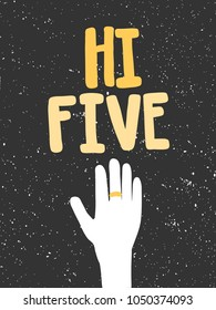 Hi five. Vector hand drawn text message, social media banner. Good as poster, fabric print, birthday card invitation, interior surface texture, blogging, vlogging, t shirt design