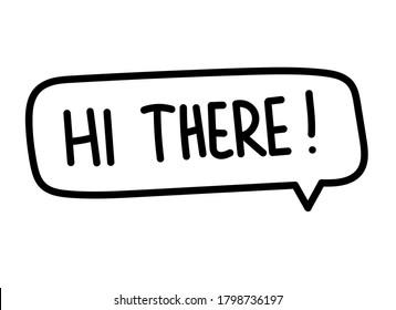 Hi there inscription. Handwritten lettering illustration. Black vector text in speech bubble. Simple outline marker style. Imitation of conversation. Vector illustration