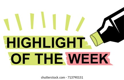 highlight of the week highlighted by green marker
