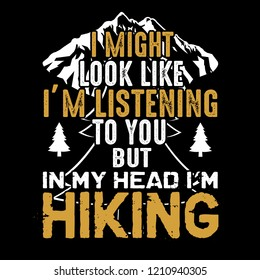 Hiking Quote and Saying, best for graphic goods. I might look like I'm listening to you