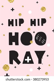Hip Hip Hooray, hand drawn inspiration quote. Pink, black and gold