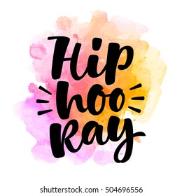 Hip hooray lettering illustration. Hand drawn phrase. Modern brush calligraphy for invitation and greeting card, t-shirt, prints and posters. Spray texture background