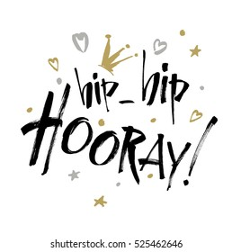 Hip hip Hooray - modern calligraphy text handwritten with ink and brush. Positive saying, hand lettering for cards, posters and social media content.