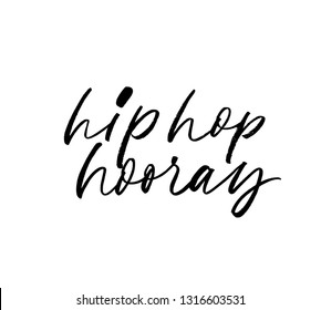 Hip hop hooray phrase. Hand drawn brush style modern calligraphy. Vectorillustration of handwritten lettering. Cute congratulations phrase, quote. Brushstroke grunge clipart.
