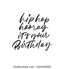 Hip hop hooray it's your birthday calligraphy. Black ink pen, brush paint lettering. Cute congratulations phrase, quote. Brushstroke grunge clipart. B-day greeting card, poster element.