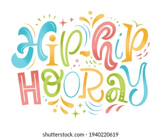 Hip-hip hooray vector illustration. Hand drawn lettering for invitation and greeting card, template, event prints and posters. Festive design with graphic elements