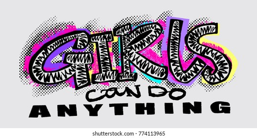 Hipster funky t-shirt  girls motivation print in graffiti urban style.Girls can do anything slogan.Brush pen hand drawn calligraphic doodle texture.Perfect for banners,fabric, textile,apparel design