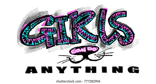Hipster funky t-shirt  girls motivation print in graffiti urban style.Girls can do anything slogan.Brush pen hand drawn calligraphic doodle texture. Perfect for banners,fabric, textile,apparel design