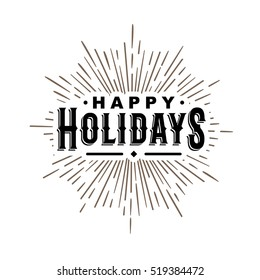 "hipster vintage monochrome antique label , badge, crest ""happy holidays"" for card flayer poster logo or t-shirt print with text lettering sun burst and fireworks"