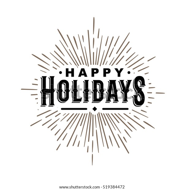 """hipster vintage monochrome antique label , badge, crest """"happy holidays"""" for card flayer poster logo or t-shirt print with text lettering sun burst and fireworks"""