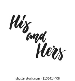 His and Hers - hand drawn wedding romantic lettering phrase isolated on the white background. Fun brush ink vector calligraphy quote for invitations, greeting cards design, photo overlays