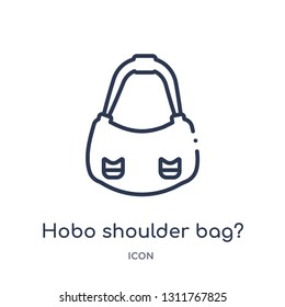 hobo shoulder bag? icon from woman clothing outline collection. Thin line hobo shoulder bag? icon isolated on white background.