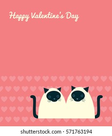 "Holiday card with greeting ""Happy Valentine's day"". Vector illustration of a cute cartoon couple of siamese cats sitting next to each other. Place for text. Pink, white and black colors."