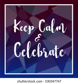 """Holiday geometric modern design with text """" Keep calm & celebrate"""" for printing on card paper fabric poster and book cover, Vector type in colorful gradient tone on purple to blue background"""
