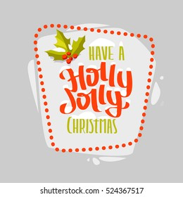 Holly Jolly hand drawn lettering Christmas snowy sign label. Template for greeting card. Element for Christmas design and Holiday Decoration, Poster, Banner. Isolated on grey vector illustration