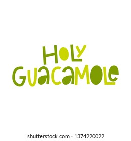 Holy guacamole-hand lettered vector phrase.