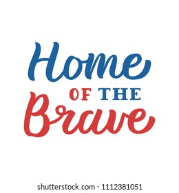 Home of the Brave. Patriotic hand lettering quote with blue and red colors. Isolated on white background. Vector illustration.