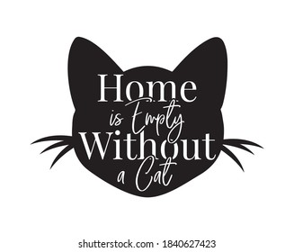Home is empty without a cat, vector. Cat silhouette. Wording design, lettering. Wall decals, wall art, artwork. Cat lovers quote