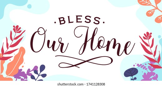 Home Family Quotes Bless our home vector ready print in Natural Background Frame for Wall art Interior, wall decor, Banner, Sticker, Label, Greeting card, Tag, Sign and many more