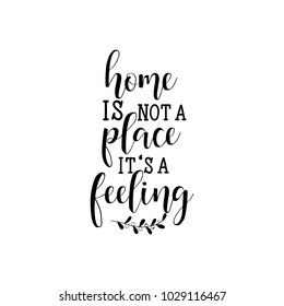 Home is not a place it's a feeling. lettering. Design for banner poster, card, invitation flyer brochure t-shirt Vector