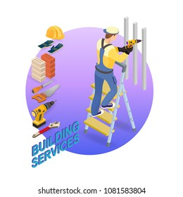 Home repair isometric template. The worker is standing on ladder and is drilling.  Builder in uniform holds a tool.  Building services.  Repairer and tools. Vector flat 3d illustration.