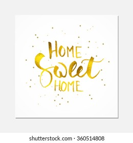 Home sweet home hand lettering with brush. Hand drawn gold lettering inspiration quote in modern calligraphy style. Eps 10