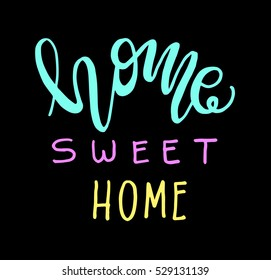 Home Sweet Home. Hand lettering typography poster. Calligraphic quote. For housewarming posters, greeting cards, home decorations.