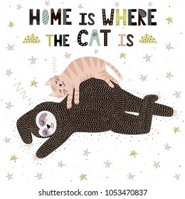 Home Is Where The Cat Is. Cute print with a sleeping sloth. Funny background also great for cards. Vector illustration
