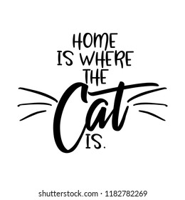 Home is where the cat is. - funny hand drawn vector saying with cat mustache.