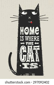 Home Is Where The Cat Is. Funny Quote About Pets. Vector Outstanding Typography Post Card Concept On Grunge Distressedd Background