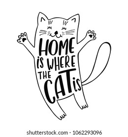 Home is where the cat is. Handwritten inspirational quote. Cute cartoon kitty. Typography lettering design. Vector illustration isolated on white background.