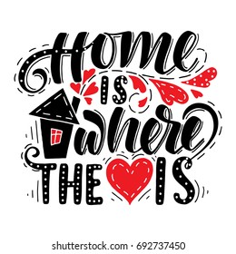 Home is where the heart is.Hand drawn illustration with hand lettering.