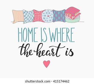 Home is where the heart is vector lettering. Motivational quote. Inspirational typography. Calligraphy postcard poster graphic design lettering element. Hand written sign. Pillow decoration element.