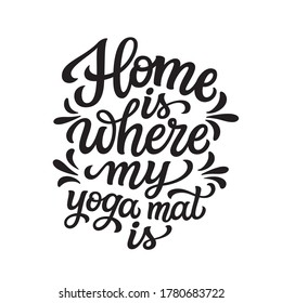 Home is where my yoga mat is. Hand drawn quote isolated on white background. Vector typography for yoga studio decorations, clothes, t shirts, mats, posters, stickers, cards
