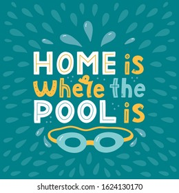 Home is where the pool is. Hand lettering composition with swimming googles. Print for swimming pools and swimwear manufacturers. Vector illustration.