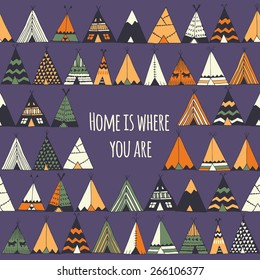 Home is where you are. Tee pee illustration in vector.